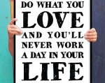 Choose a job you love and you will never have to work a day in your life. Van Akker Vindt 2016